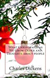 What Christmas Is As We Grow Older and Thoughts about People, Charles Dickens, 1495484963