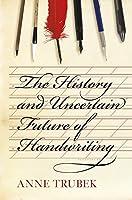 History and uncertain future of handwriting