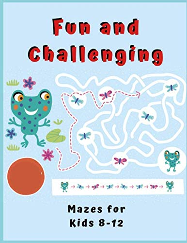 FUN AND CHALLENGING MAZES FOR KIDS 8 - 12: Maze Activity Book for Kids. Great for Developing Problem Solving Skills, Spatial Awareness, and Critical Thinking Skills. (Books For Kids)