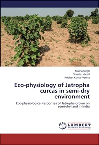 Book Eco-physiology of Jatropha curcas in semi-dry environment: Eco-physiological responses of Jatropha grown on semi-dry land in India by Munna Singh (2014-05-12)