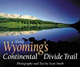 Along Wyoming's Continental Divide Trail, Scott Smith, 1565793455