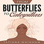 From Butterflies to Caterpillars | Tatiana Whigham