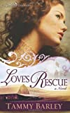 Love's Rescue, Tammy Barley, 1603741089