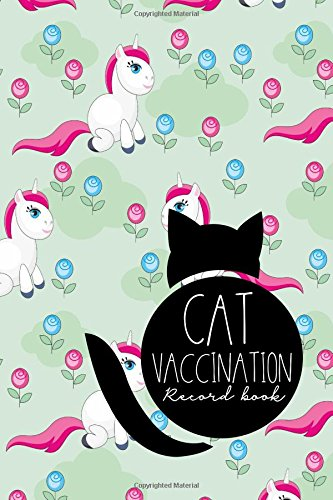 Read Online Cat Vaccination Record Book: Vaccination Chart, Vaccination Log, Vaccination Booklet, Vaccine Record Holder, Cute Unicorns Cover (Volume 69) pdf