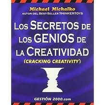 Los Secretos de Los Genios de La Creatividad / Cracking Creativity: The Secrets of Creative Genius (Spanish Edition)
