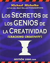 Los Secretos de Los Genios de La Creatividad / Cracking Creativity: The Secrets of Creative Genius (Spanish Edition)