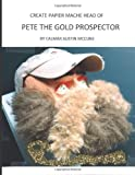 Create Papier MacHe Head of Pete the Gold Prospector, Calmar Austin McCune, 1484055772