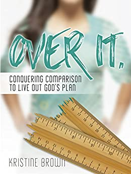 Over It.: Conquering Comparison to Live Out God's Plan