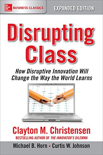 Disrupting Class, Expanded Edition: How Disruptive Innovation Will Change the Way the World - Prescription Classes
