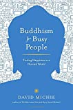 Buddhism for Busy People: Finding Happiness in a Hurried World