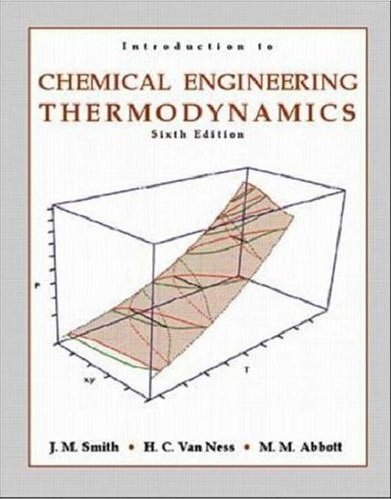 Introduction to Chemical Engineering Thermodynamics 6th Edition (Sixth Ed) 6e By Joseph M. Smith, H. C. Van Ness & Michael Abbott 2000 PDF