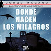 Donde nacen los milagros [Where Miracles Are Born]: Las aventuras de Jaime Azcárate, Book 2 [The Adventures of Jaime Azcarate] | Jorge Magano