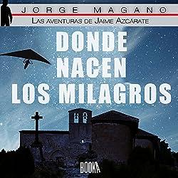 Donde nacen los milagros [Where Miracles Are Born]
