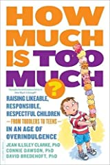 How Much Is Too Much? [previously published as How Much Is Enough?]: Raising Likeable, Responsible, Respectful Children--from Toddlers to Teens--in an Age of Overindulgence Paperback