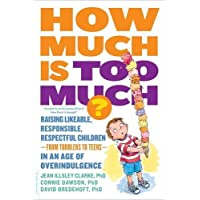 How Much Is Too Much? [previously published as How Much Is Enough?]: Raising Likeable, Responsible, Respectful Children -- from Toddlers to Teens -- in an Age of Overindulgence