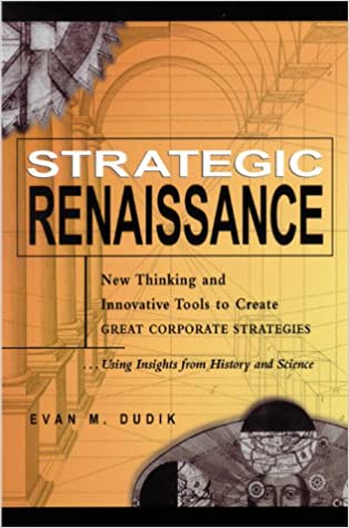 Strategic Renaissance: New Thinking and Innovative Tools to Create Great Corporate Strategies...Using Insights from History and Science Book Cover