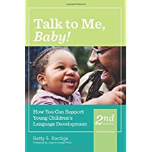 Talk to Me, Baby!: How You Can Support Young Children's Language Development, Second Edition