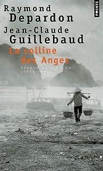 La colline des anges. Retour au Vietnam (1972-1992) par Guillebaud