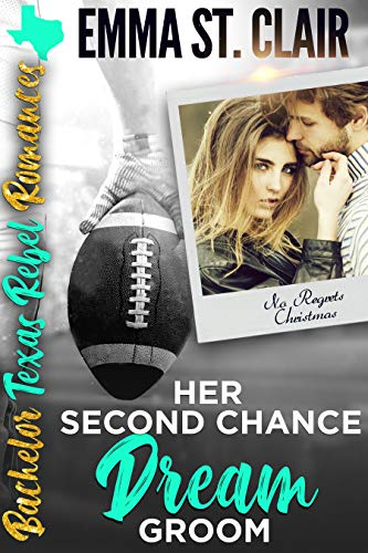 Her Second Chance Dream Groom: Sweet, Christian Romance. No Regrets Christmas (Bachelor Texas Rebel Romances Book 4) by [Clair, Emma St.]