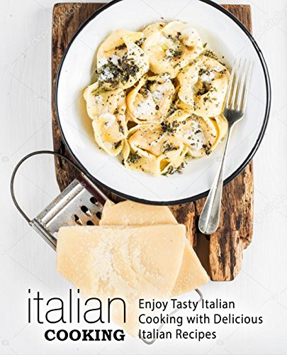 Italian Cooking: Enjoy Tasty Italian Cooking with Delicious Italian Recipes by BookSumo Press