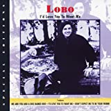 Lobo - I'd Love You To Want Me