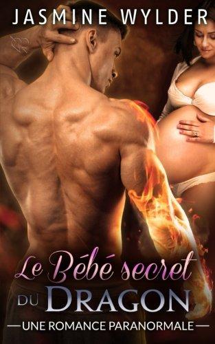 Le Bébé secret du Dragon: Une Romance Paranormale (Les Secrets des Dragons) (Volume 1) (French Edition) ebook