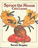 Spruce the Moose Cuts Loose, Sarah A. Stapler, 0399218610