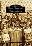 New Orleans Television (LA) (Images of America)