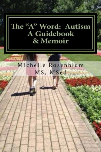 "The ""A"" Word:  Autism: A Guidebook and Memoir -  MSed, Mrs Michelle Rosenblum MS, Teacher's Edition, Paperback"