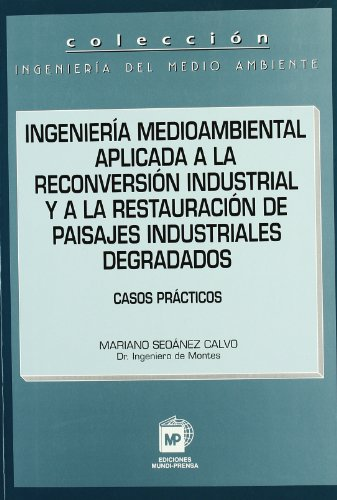 Descargar Libro Ingeniería Medioambiental Aplicada A La Reconversión Industrial Y A La Restauración De Paisajes Industriales Degradados Mariano Seoanez Calvo