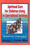 img - for Spiritual Care for Children Living in Specialized Settings: Breathing Underwater book / textbook / text book