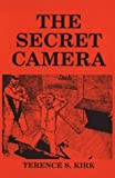 The Secret Camera, Terence S. Kirk, 0944531008