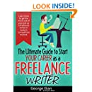 The Ultimate Guide to Start your Career as a Freelance Writer: Learn how to get the most out of your job as a freelance writer in today's competitive market.