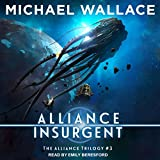 Alliance Insurgent: The Alliance Trilogy Series, Book 3