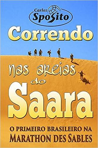 Correndo nas Areias do Saara: o primeiro brasileiro na Marathon des Sables (Portuguese Edition): Carlos Sposito: 9781535003667: Amazon.com: Books