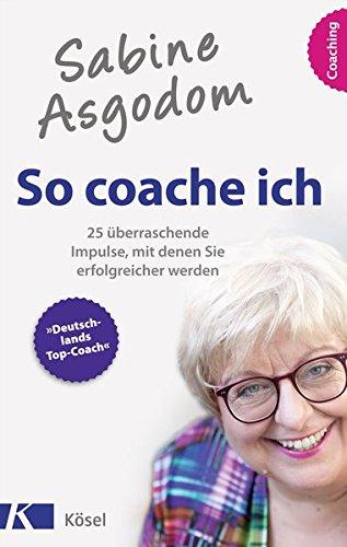 sabine-asgodom-so-coache-ich-25-berraschende-impulse-mit-denen-sie-erfolgreicher-werden-broschiert