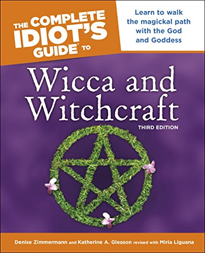 Pdf eBooks The Complete Idiot's Guide to Wicca and Witchcraft, 3rd Edition: Learn to Walk the Magickal Path with the God and Goddess