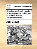 Histoire du Clergé, Pendant la Révolution Francoise; Par M L'Abbé Barruel, Seconde Edition, Abbe Barruel, 1170705685