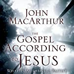 The Gospel According to Jesus: What Is Authentic Faith? | John MacArthur