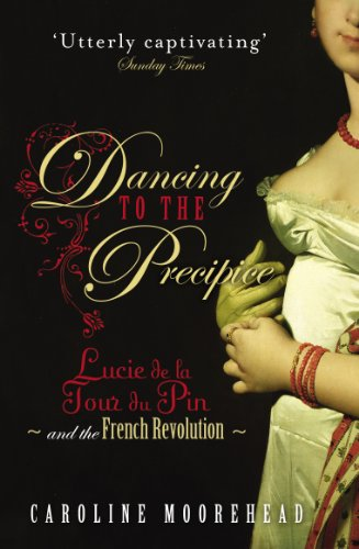 Dancing to the Precipice: Lucie de la Tour du Pin and the French Revolution por Caroline Moorehead