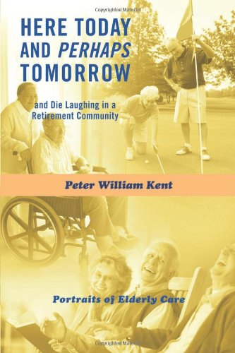 Read Online Here Today and Perhaps Tomorrow: And Die Laughing in a Retirement Community-Portraits of Elderly Care pdf epub