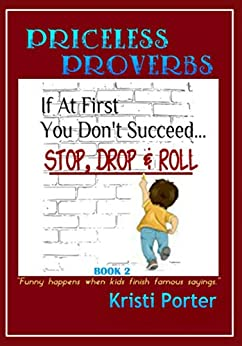 Priceless Proverbs - Book 2: Funny Happens When Kids Finish Famous Sayings (Funny Happens series) by [Porter, Kristi]