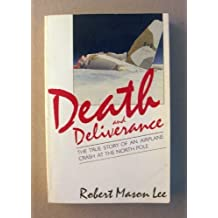 Death and Deliverance: The True Story of an Airplane Crash at the North Pole by Robert Mason Lee (1993-03-02)