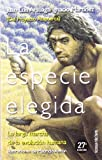 img - for La especie elegida: La larga marcha de la evolucion humana (Tanto por saber) (Spanish Edition) book / textbook / text book