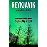 Reykjavik 25 Secrets - The Locals Travel Guide  For Your Trip to Reykjavik ( Iceland ): Skip the tourist traps and explore like a local : Where to Go, Eat & Party in Reykjavik (  Icelanad )