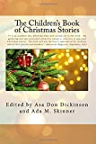 The Children's Book of Christmas Stories: Edited by Asa Don Dickinson and Ada M. Skinner