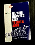 The Video Engineer's Guide to Digital Audio, Watkinson, John, 0964036134