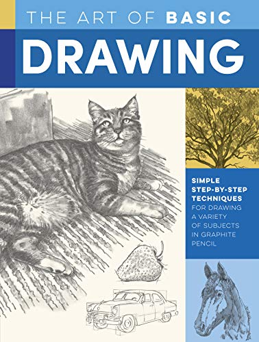 The Art of Basic Drawing: Simple step-by-step techniques for drawing a variety of subjects in graphite pencil (Collector's Series) (Easy Animals To Draw Realistically Step By Step)
