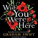 Wish You Were Here Audiobook by Graham Swift Narrated by John Lee