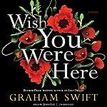 Wish You Were Here   Graham Swift